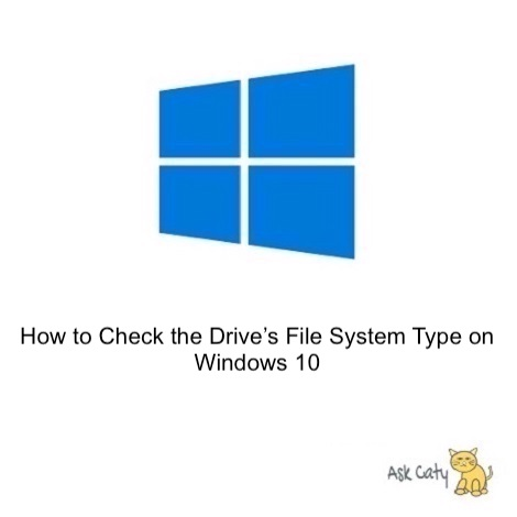 How to Check the Drive's File System Type on Windows 10