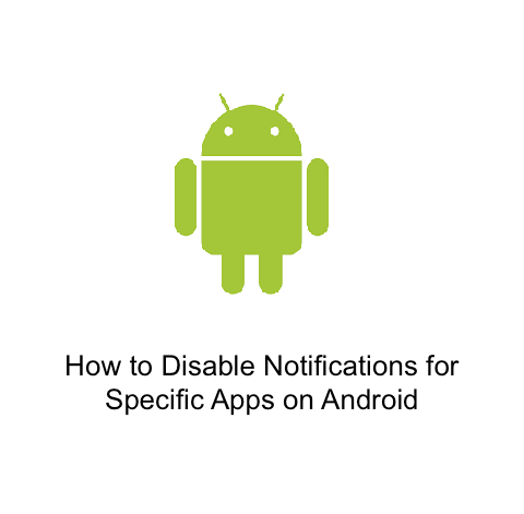 How to Disable Notifications for Specific Apps on Android