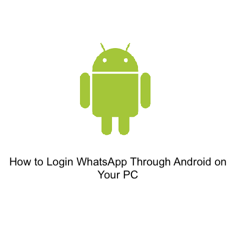 How to Open WhatsApp from Android Device on your PC
