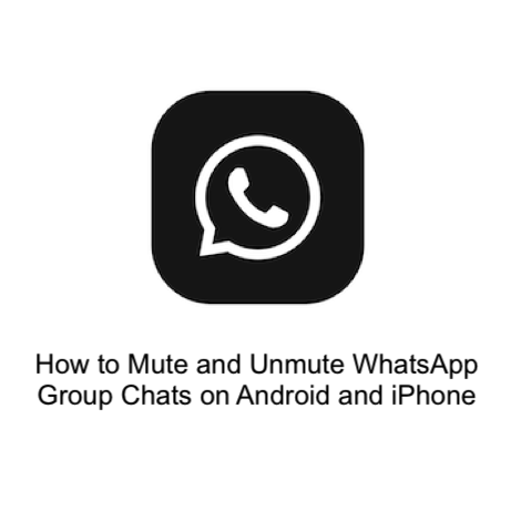 How to Mute and Unmute WhatsApp Group Chats on Android and iPhone