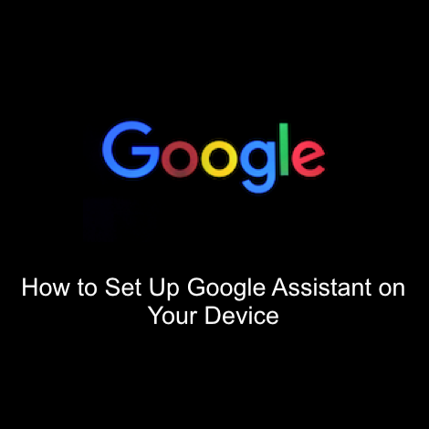 How to Set Up Google Assistant on Your Device