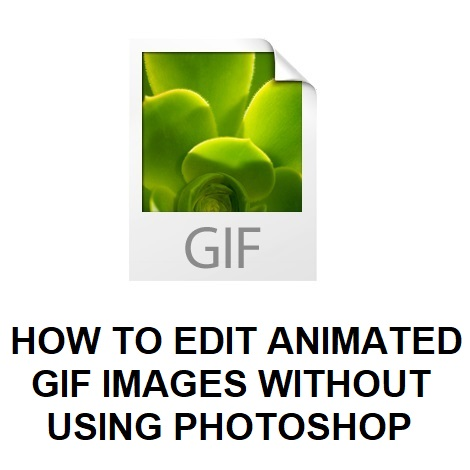 HOW TO EDIT ANIMATED GIF IMAGES WITHOUT USING PHOTOSHOP