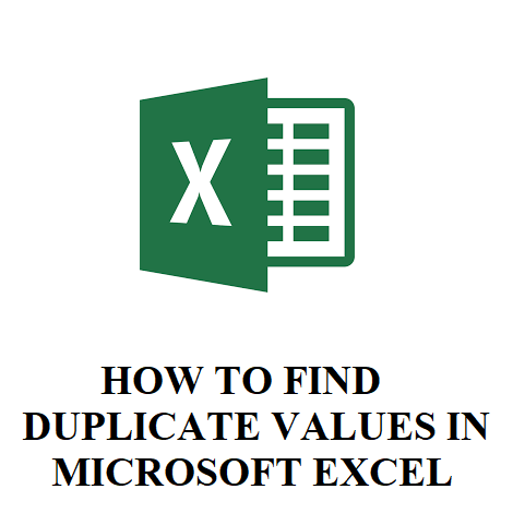 HOW TO FIND DUPLICATE VALUES IN MICROSOFT EXCEL