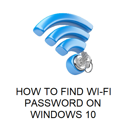 HOW TO FIND WI-FI PASSWORD ON WINDOWS 10