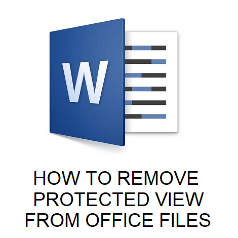 HOW TO REMOVE PROTECTED VIEW FROM OFFICE FILES
