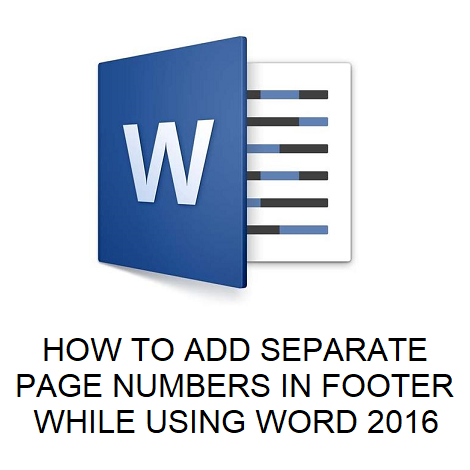HOW TO ADD SEPARATE PAGE NUMBERS IN FOOTER WHILE USING WORD 2016
