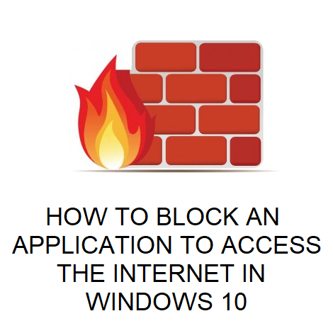 HOW TO BLOCK AN APPLICATION TO ACCESS THE INTERNET IN WINDOWS 10