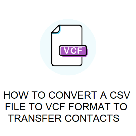 HOW TO CONVERT A CSV FILE TO VCF FORMAT TO TRANSFER CONTACTS