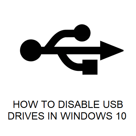 HOW TO DISABLE USB DRIVES IN WINDOWS 10