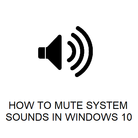 HOW TO MUTE SYSTEM SOUNDS IN WINDOWS 10