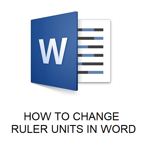 HOW TO CHANGE RULER UNITS IN WORD