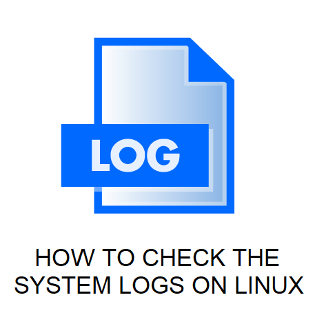 HOW TO CHECK THE SYSTEM LOGS ON LINUX