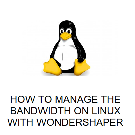 HOW TO MANAGE THE BANDWIDTH ON LINUX WITH WONDERSHAPER