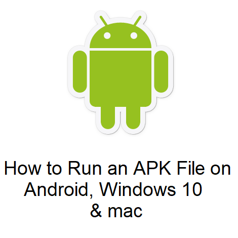 How to Run an APK File on Android, Windows 10, & mac