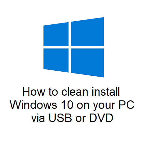 How to clean install Windows 10 on your PC via USB or DVD