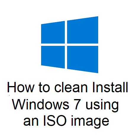 How to clean Install Windows 7 using an ISO image