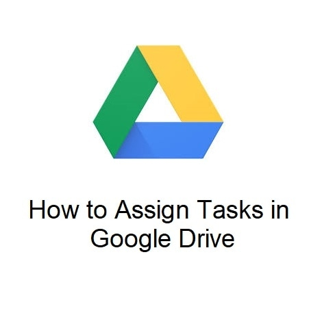 How to Assign Tasks in Google Drive