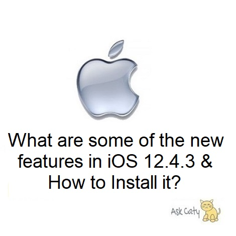 What are some of the new features in iOS 12.4.3 & How to Install it?