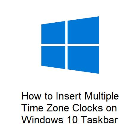 How to Insert Multiple Time Zone Clocks on Windows 10 Taskbar