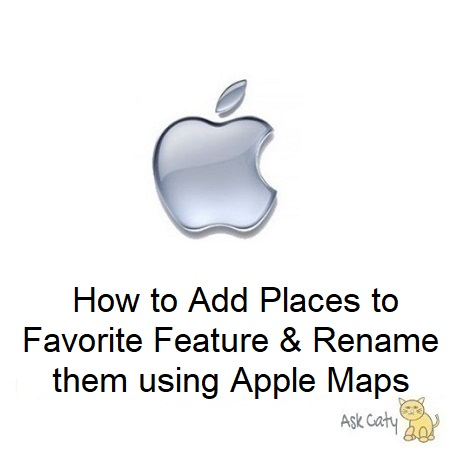 How to Add Places to Favorite Feature & Rename them using Apple Maps