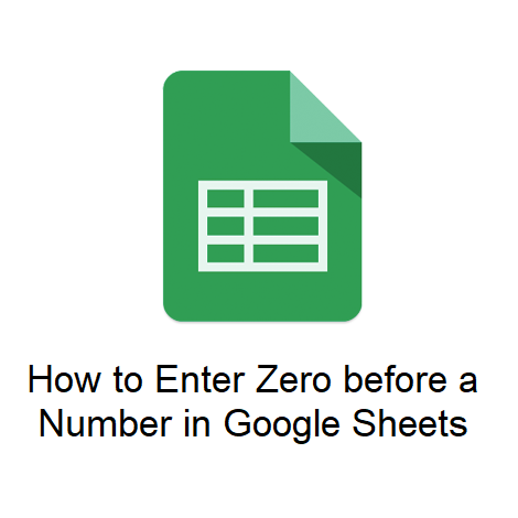 How to Enter Zero before a Number in Google Sheets