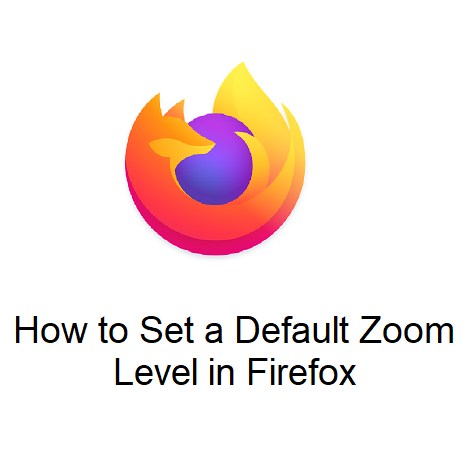 How to Set a Default Zoom Level in Firefox