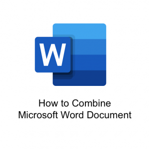 How to Combine Microsoft Word Document