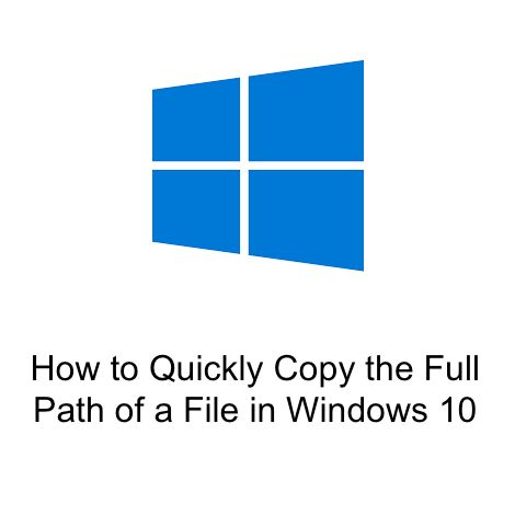 How to Quickly Copy the Full Path of a File in Windows 10