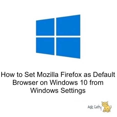 How to Set Mozilla Firefox as Default Browser on Windows 10 from Windows Settings