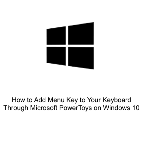 How to Add Menu Key to Your Keyboard Through Microsoft PowerToys on Windows 10