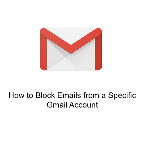 How to Block Emails from a Specific Gmail Account