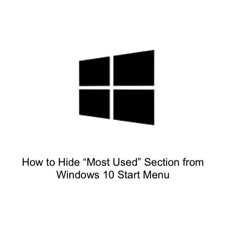 "How to Hide ""Most Used"" Section from Windows 10 Start Menu"