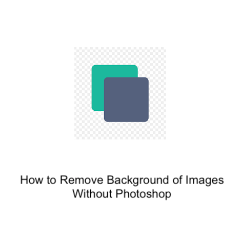 How to Remove Background of Images Without Photoshop